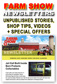Sign Up for FARM SHOW Magazine's Newsletter - Delivered Right to Your Email Inbox! Articles from our Archives about the BEST Farm Shop Inventions, Time-saving DIY Farm Projects, Clever Farm Hacks, Farming Tips